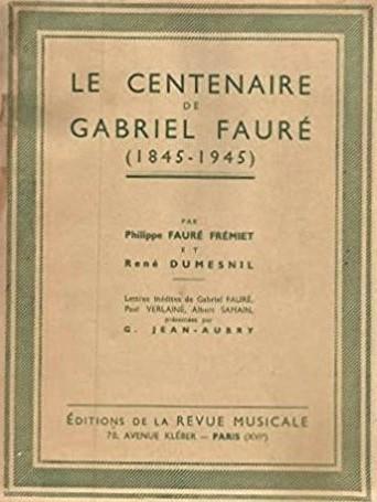 Rene Dumesnil Le Centenaire de Gabriel Faure