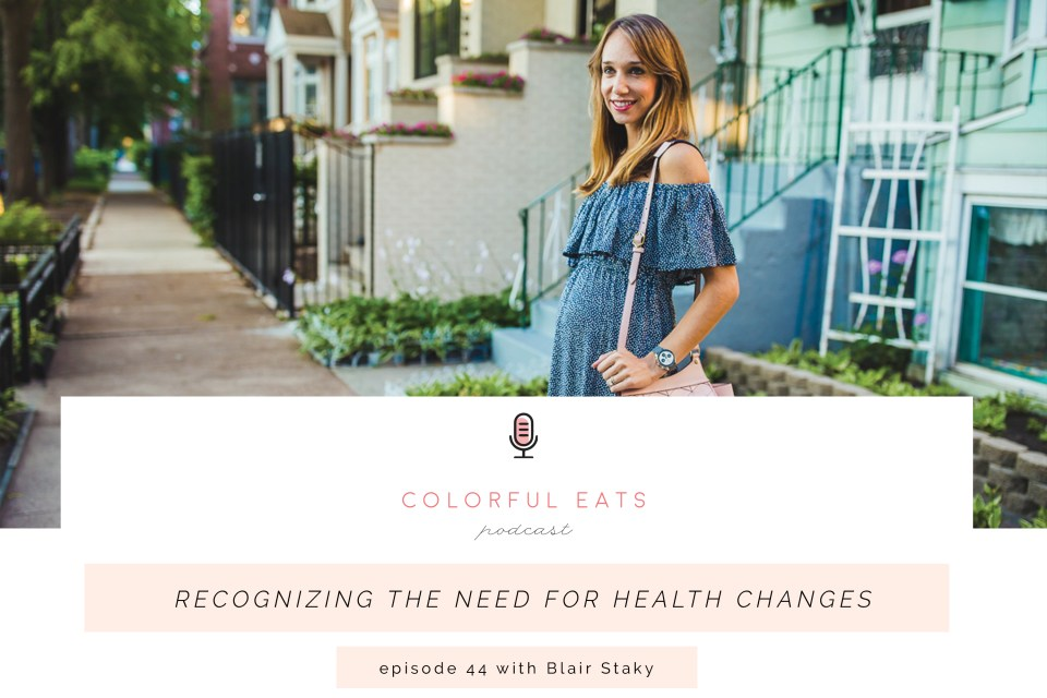 Colorful Eats Podcast Episode 44: Recognizing the Need for Health Changes with Blair Staky