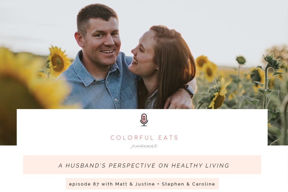 Colorful Eats Podcast—Episode 87: A Husband's Perspective on Healthy Living