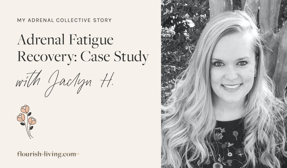 Adrenal_Fatigue_Recovery_Case_Study_with_Jaclyn_H_Flourish_Caroline_Potter_NTP