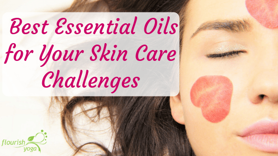 Best Essential Oils For Your Skin Care Challenges