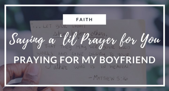 Saying a 'lil Prayer for You—Praying for my Boyfriend
