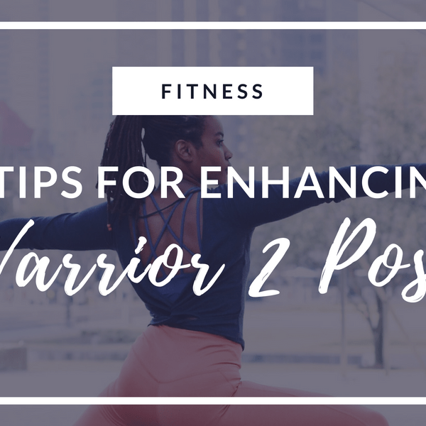 3 Tips for Enhancing Warrior 2 Pose