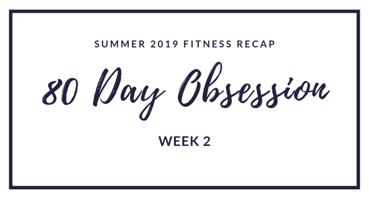 80 Day Obsession: Week 2