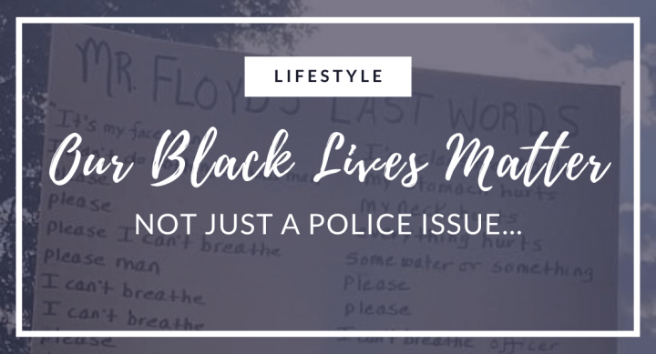 Our Black Lives Matter: Not JUST a Police Issue…