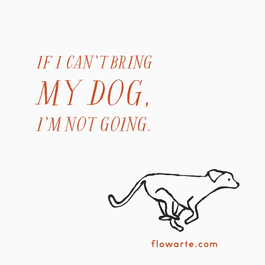 If I can't bring my dog, I'm not going