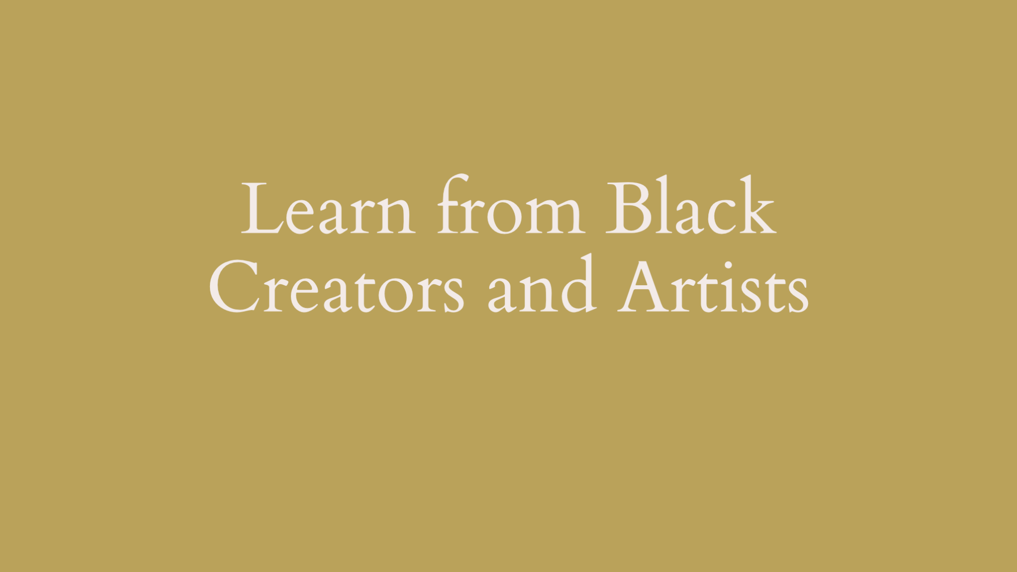 Learn from black creators