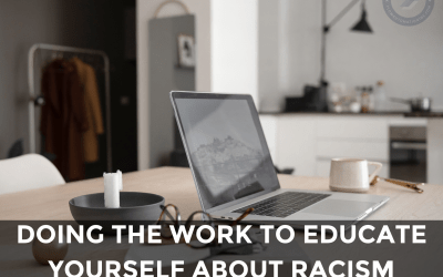 Doing the Work to Educate Yourself About Racism: Resources