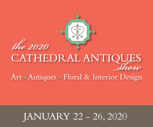 The 2020 Cathedral Antiques Show. Art • Antiques • Floral & Interior Designer January 22-26, 2020
