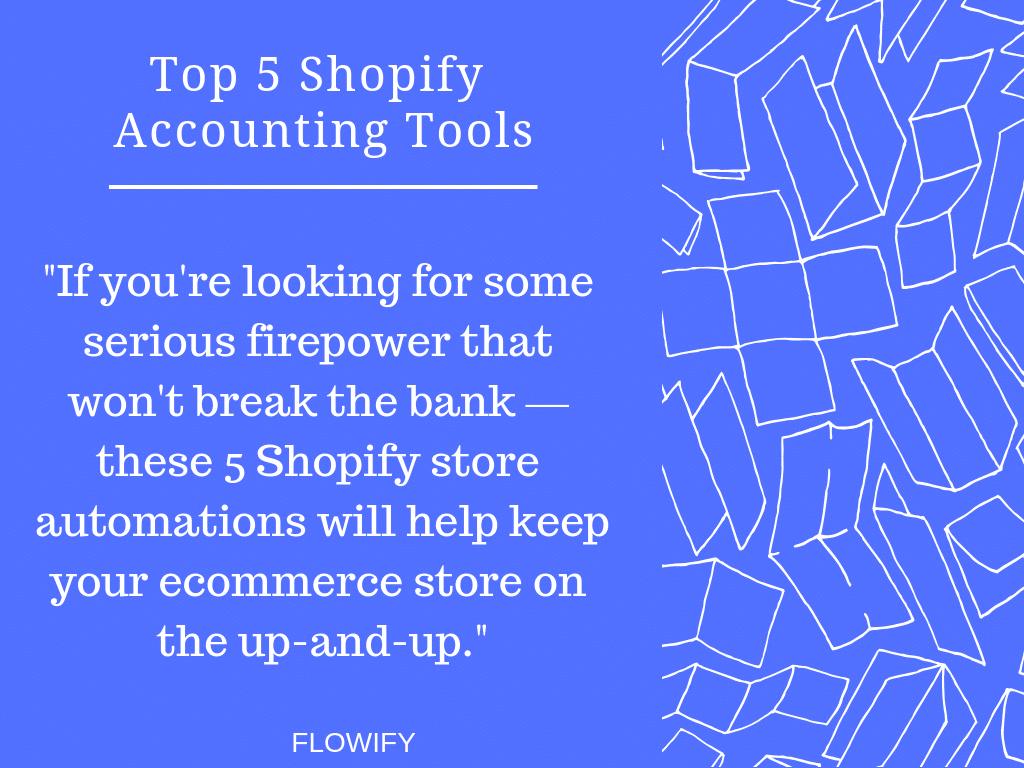 5 best accounting tools for Shopify Flowify