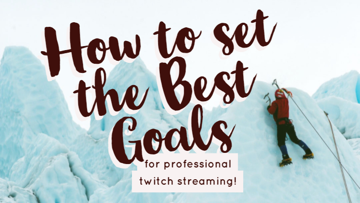How to set the Best Goals for Professional Twitch Streaming