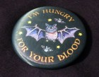 """Vampire pin, """"I'm hungry for your blood"""""""