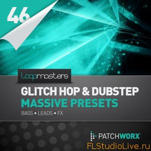 Сэмплы для FL Studio Loopmasters Patchworx 46 Glitch Hop and Dubstep For Massive WAV MiDi Massive Presets