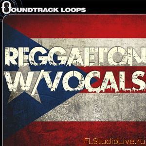 Скачать сэмплы и лупы для FL Studio Soundtrack Loops Reggaeton With Vocals