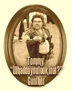 """Tommy """"Waddayoulookinat?"""" Gunther"""