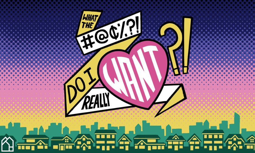 """Pop art image reading """"What the bleep do I really want?!"""" with a neighborhood below"""