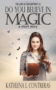 Do You Believe in Magic by Kathlena L. Contreras