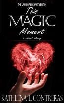 This Magic Moment - Kathlena L. Contreras