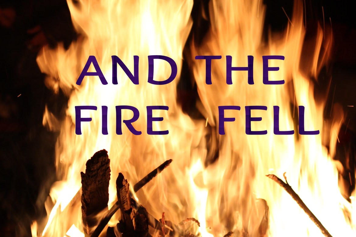 And the Fire Fell
