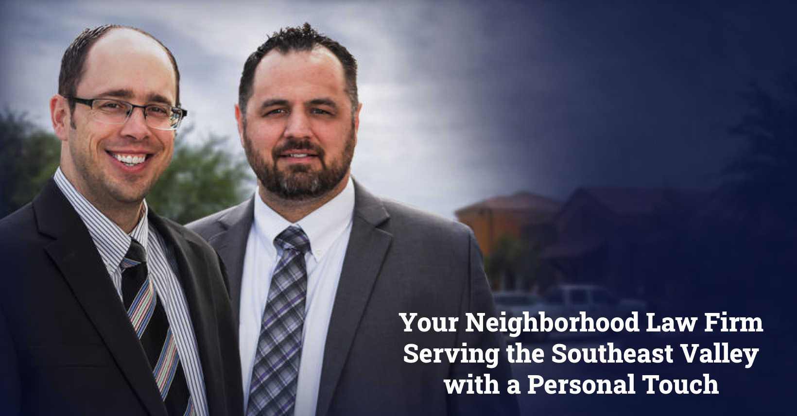 Neighborhood Law Firm Serving the Southeast Valley with a Personal Touch