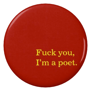 """Fuck you, I'm a poet."" on Zazzle."