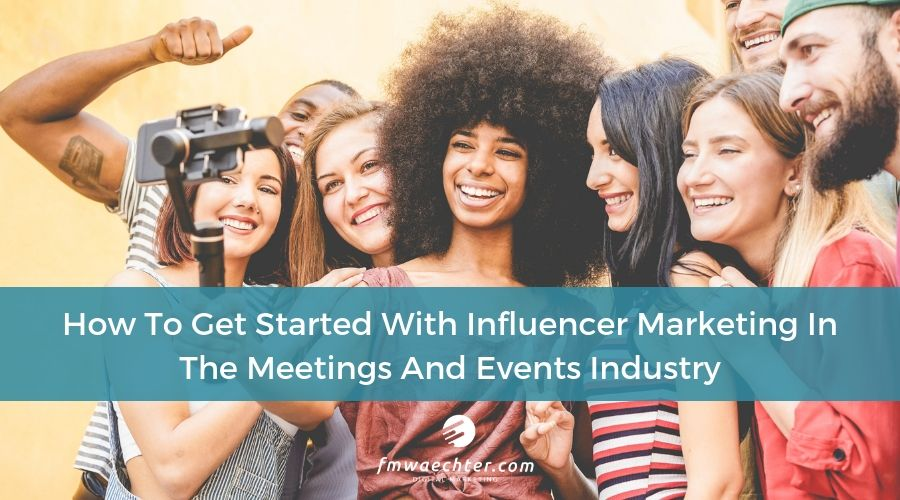 Image for Blog about Influencer Marketing In The Meetings And Events Industry