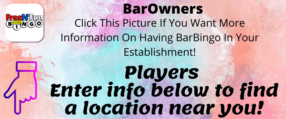 BarOwners please visit our Get Barbingo Section of the website.  Players please enter zip or address below