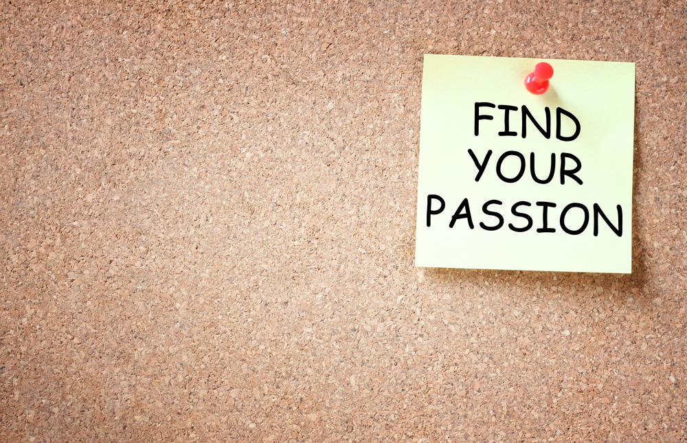 Passion? You need to stop looking for it