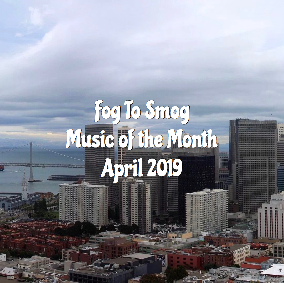 Music of the Month: April 2019 – Fog To Smog