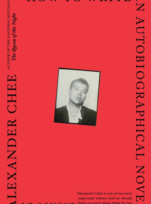 Book Review: How to Write an Autobiographical Novel by Alexander Chee