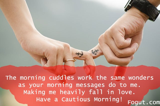 the morning cuddles work the same wonders as your morning messages do to me