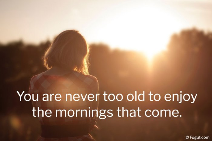 You are never too old to enjoy the mornings that come.
