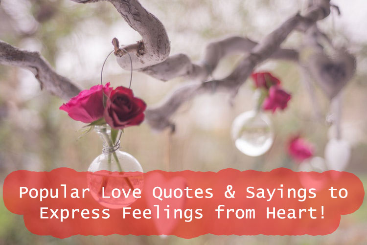Popular Love Quotes & Sayings to Express Feelings from Heart!