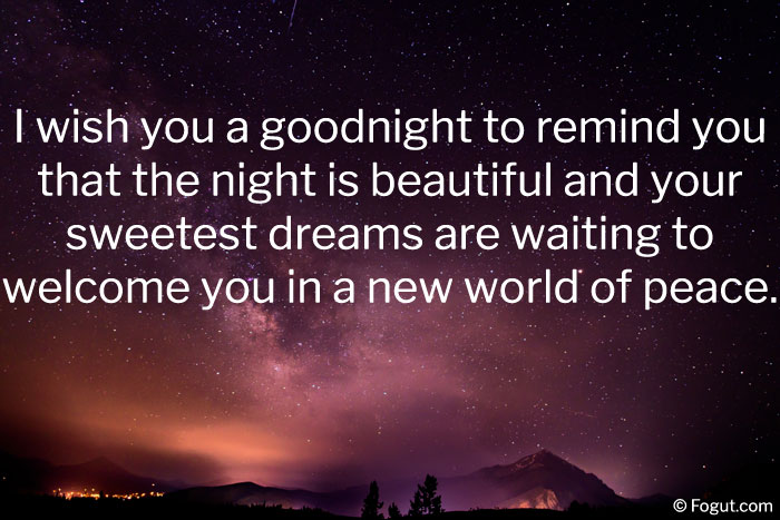 I wish you a goodnight to remind you that the night is beautiful