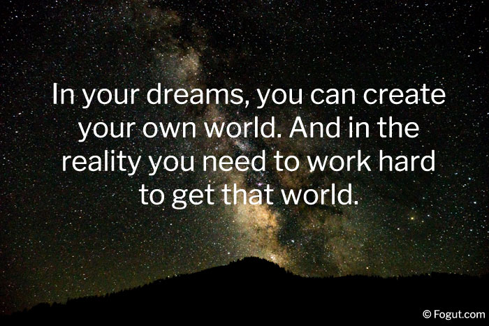 In your dreams, you can create your own world.