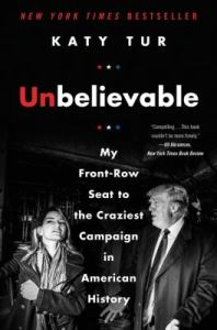 Cover of the book Unbelievable: My front-row seat to the craziest campaign in American History.