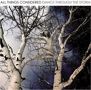 ALL THINGS CONSIDERED Dance Through The Storm