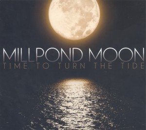 MILLPOND MOON - Time To Turn The Tide