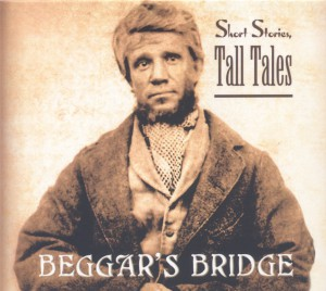 BEGGARS BRIDGE Short Stories Tall Tales