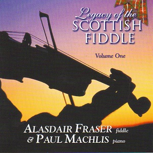 Alasdair Fraser & Paul Machlis - Legacy Of The Scottish Fiddle Volume One