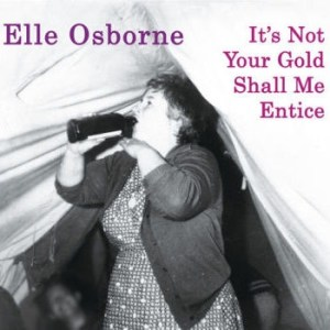 ELLE OSBORNE It's Not Your Gold Shall Me Entice