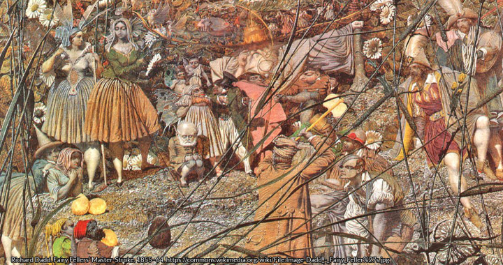 Richard Dadd. Fairy Fellers' Master-Stroke. 1855–64. https://commons.wikimedia.org/wiki/File:Image-Dadd_-_Fairy_Feller%27s.jpg