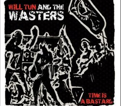 Photo of Will Tun And The Wasters – Time Is A Bastard