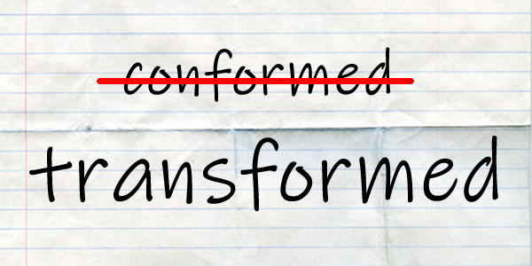 not conformed, but transformed