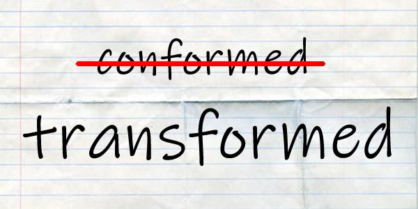 not conformed, but transformed