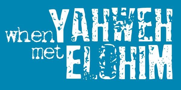 when Yahweh met Elohim