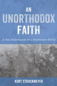 An Unorthodox Faith: A New Reformation for a Postmodern World