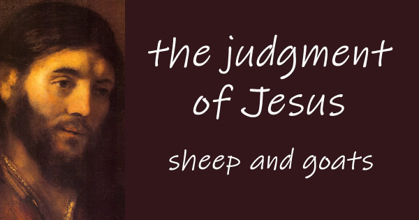 the judgment of Jesus - sheep and goats