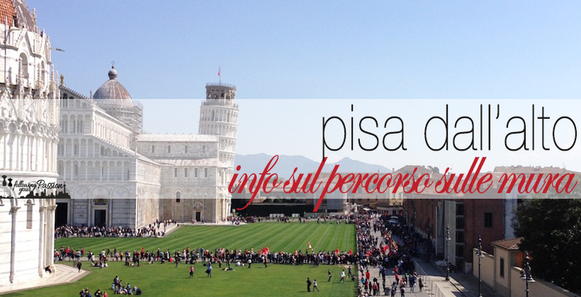 Percorso sulle mura di Pisa. Come, dove e quando