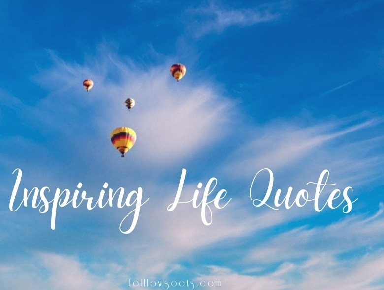 Inspiring Life Quotes – To Make You Smile and Inspire You